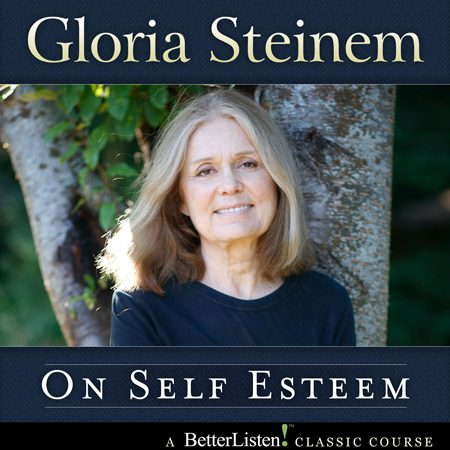 Gloria Steinem On Self Esteem
