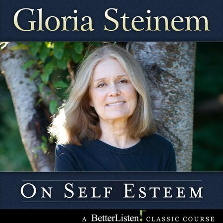 Gloria Steinem – On Self Esteem