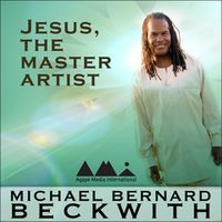 Jesus, The Master Artist with Michael Bernard Beckwith