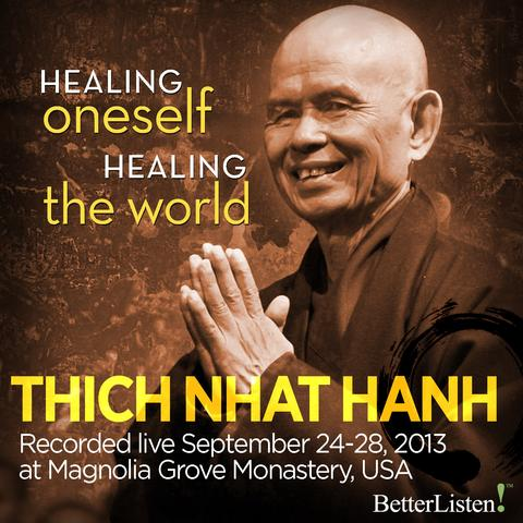 Healing Oneself Healing the World with Thich Nhat Hanh and Friends