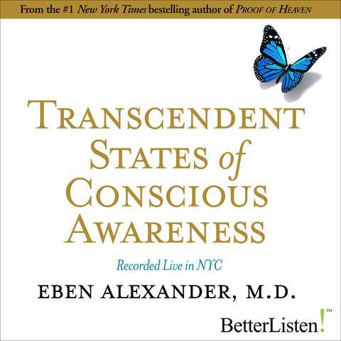 Transcendent States of Conscious Awareness with Eben Alexander
