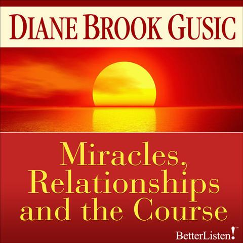 """Miracles Relationships and """"The Course"""" with Diane Brook Gusic"""