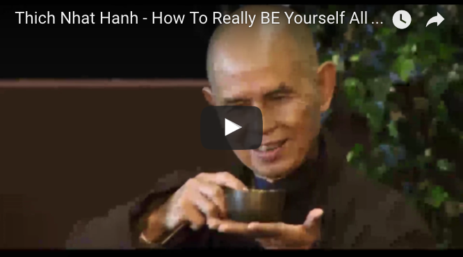 How To Really BE Yourself All The Time–Thich Nhat Hanh