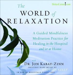 The World of Relaxation: A Guided Mindfulness Meditation Practice for Healing in the Hospital and/or at Home Streaming