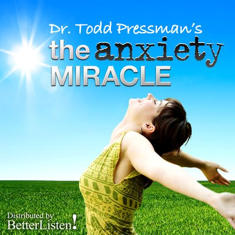 The Anxiety Miracle with Dr. Todd Pressman Part 2