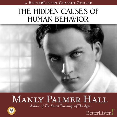The Hidden Causes of Human Behavior Excerpt with Manly Palmer Hall Part I