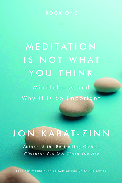 Meditation Is Not What You Think: Free Excerpt from Jon Kabat-Zinn's New Book
