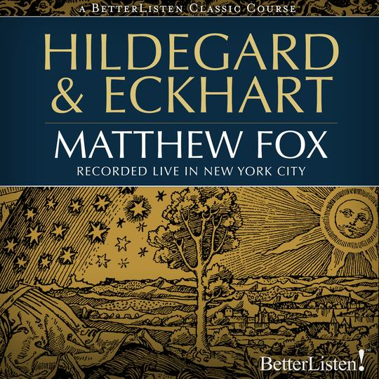 Hildegard & Eckhart With Matthew Fox