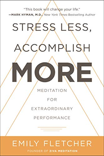 Stress Less, Accomplish More: Excerpt from Emily Fletcher's New Book