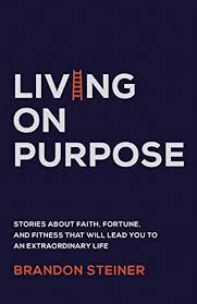 Brandon Steiner – Living on Purpose  – book excerpt